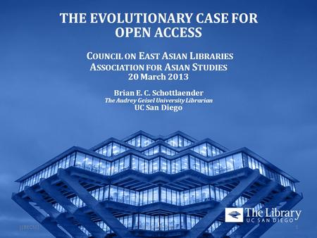 THE EVOLUTIONARY CASE FOR OPEN ACCESS C OUNCIL ON E AST A SIAN L IBRARIES A SSOCIATION FOR A SIAN S TUDIES 20 March 2013 Brian E. C. Schottlaender The.