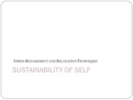 SUSTAINABILITY OF SELF S TRESS M ANAGEMENT AND R ELAXATION T ECHNIQUES.