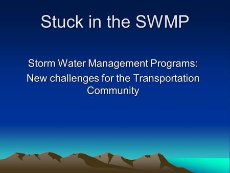 Stuck in the SWMP Storm Water Management Programs: New challenges for the Transportation Community.