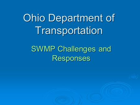 Ohio Department of Transportation SWMP Challenges and Responses.