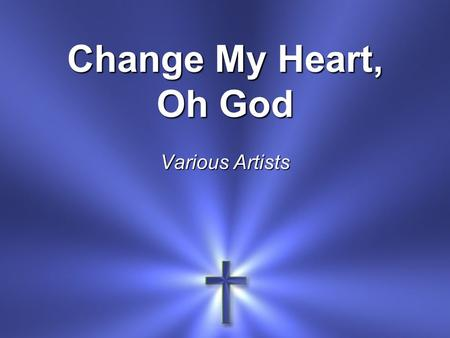 Change My Heart, Oh God Various Artists