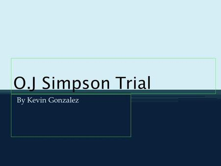 O.J Simpson Trial By Kevin Gonzalez. I chose the trial of O. J. Simpson because I wanted to know if he killed his ex wife and Ronald Goldman? How forensic.
