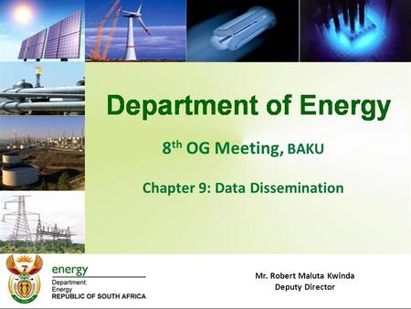 8 th OG Meeting, BAKU Chapter 9: Data Dissemination Mr. Robert Maluta Kwinda Deputy Director.