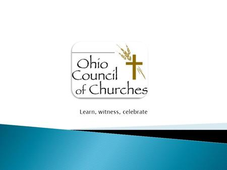 Learn, witness, celebrate. The mission of the Ohio Council of Churches is to make visible the unity of Christ's church, provide a Christian voice on public.