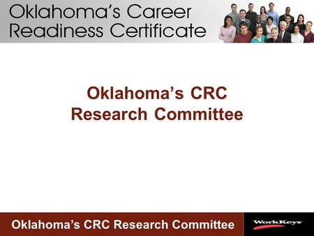Oklahoma's CRC Research Committee. Research Committee Membership Kelly Arrington – Dept. of Career & Tech Ed. Stephanie Curtis – State Dept. of Ed. Susan.