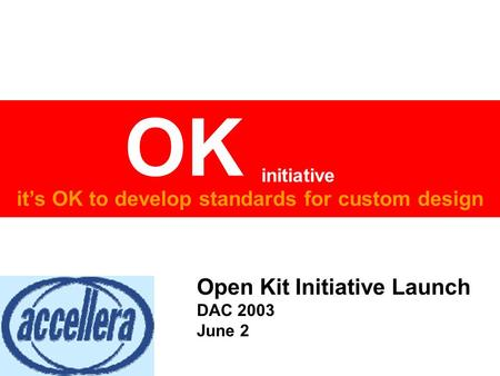 It's OK to develop standards for custom design OK initiative Empowering Custom IC Design by cleaning up the mess underneath Open Kit Initiative Launch.
