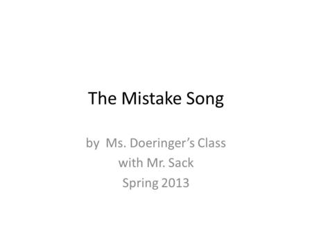 The Mistake Song by Ms. Doeringer's Class with Mr. Sack Spring 2013.