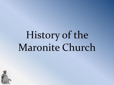 History of the Maronite Church 1. Maronite History: Antioch Antioch has always been a city of openness, dialogue, and bold initiative. It was converted.