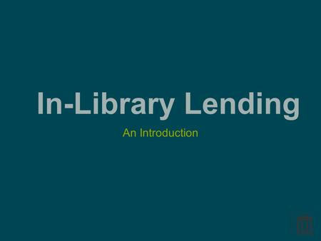 In-Library Lending An Introduction. Some rights reservedSome rights reserved by mattdork.