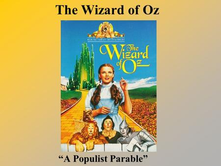 "The Wizard of Oz ""A Populist Parable"". Late 1800's period of rapid growth in westward expansion industrialization and the growth of big business immigration."