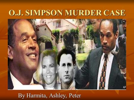 O.J. SIMPSON MURDER CASE By Harmita, Ashley, Peter.