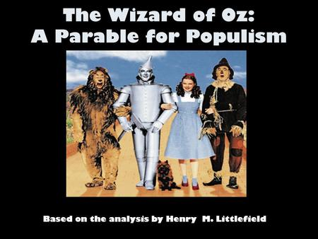 The Wizard of Oz: A Parable for Populism Based on the analysis by Henry M. Littlefield.