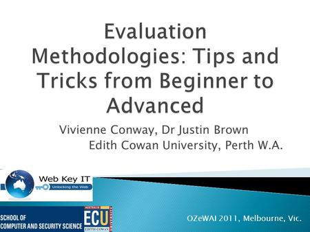 Vivienne Conway, Dr Justin Brown Edith Cowan University, Perth W.A. OZeWAI 2011, Melbourne, Vic.