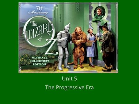 Unit 5 The Progressive Era. Toto the Dog: He brings happiness to Dorothy, he is the one who exposes the Wizard at the end of the movie. The Wizard of.