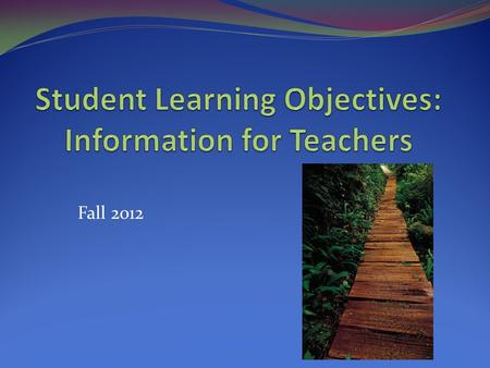 Fall 2o12. Guiding Questions for SLO's What are the goals for student learning? How will we know that they were met?