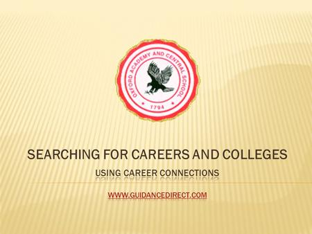SEARCHING FOR CAREERS AND COLLEGES.  WWW.GUIDANCEDIRECT.COM WWW.GUIDANCEDIRECT.COM  SCHOOL ID: 6329410  SCHOOL PASSWORD: O36S7907  CREATE AN ACCOUNT.
