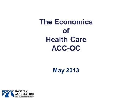 The Economics of Health Care ACC-OC May 2013. The Health Paradox America's rampant health spending threatens its economic future. It also supports tens.