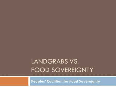 LANDGRABS VS. FOOD SOVEREIGNTY Peoples' Coalition for Food Sovereignty.