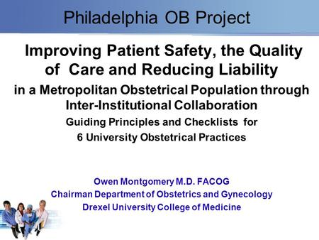 Philadelphia OB Project Improving Patient Safety, the Quality of Care and Reducing Liability in a Metropolitan Obstetrical Population through Inter-Institutional.