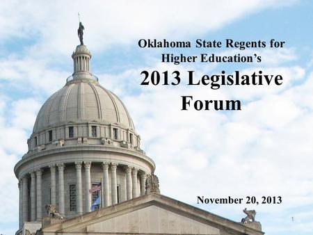 1 Oklahoma State Regents for Higher Education's 2013 Legislative Forum November 20, 2013.