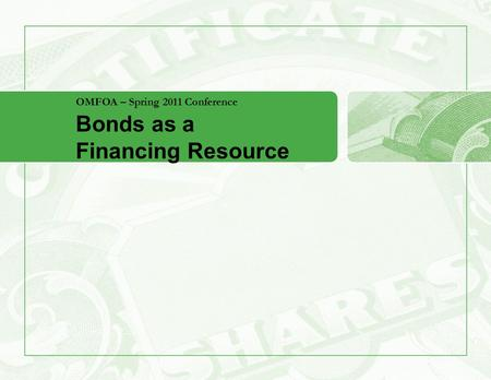 OMFOA – Spring 2011 Conference Bonds as a Financing Resource.