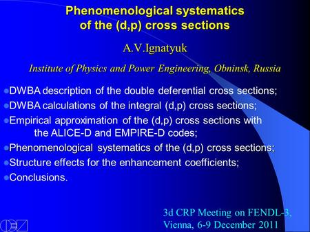 Phenomenological systematics of the (d,p) cross sections A.V.Ignatyuk Institute of Physics and Power Engineering, Obninsk, Russia DWBA description of the.