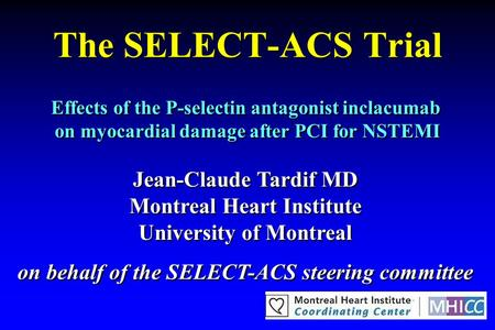 The SELECT-ACS Trial Effects of the P-selectin antagonist inclacumab on myocardial damage after PCI for NSTEMI Effects of the P-selectin antagonist inclacumab.