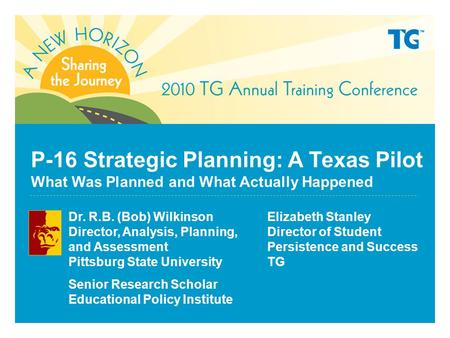 P-16 Strategic Planning: A Texas Pilot What Was Planned and What Actually Happened Dr. R.B. (Bob) Wilkinson Director, Analysis, Planning, and Assessment.