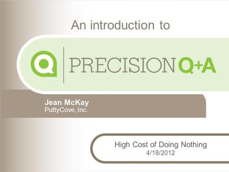 Jean McKay PuttyCove, Inc. An introduction to High Cost of Doing Nothing 4/18/2012.