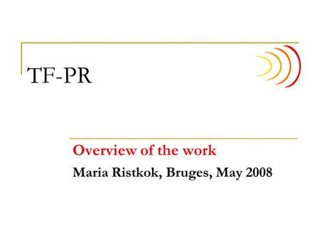 TF-PR Overview of the work Maria Ristkok, Bruges, May 2008.