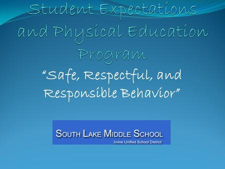 """Safe, Respectful, and Responsible Behavior"". Physical Education Goal To guide all students in learning: fitness skills sports games sportsmanship teamwork."