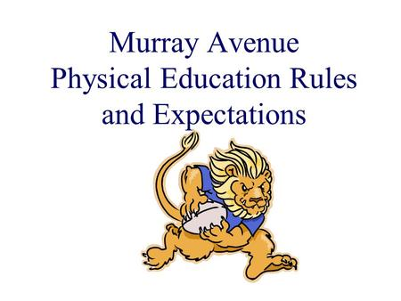 Murray Avenue Physical Education Rules and Expectations.