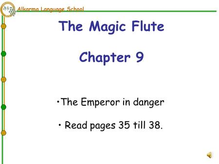 Alkarma Language School The Magic Flute Chapter 9 The Emperor in danger Read pages 35 till 38.