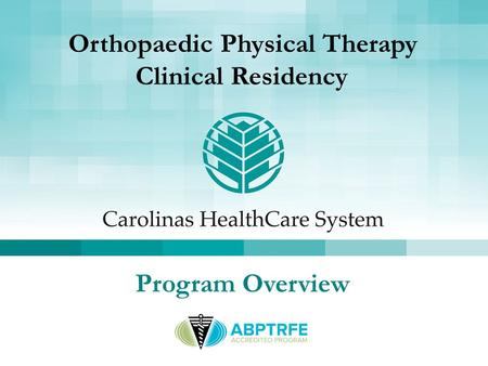 Orthopaedic Physical Therapy Clinical Residency Program Overview.