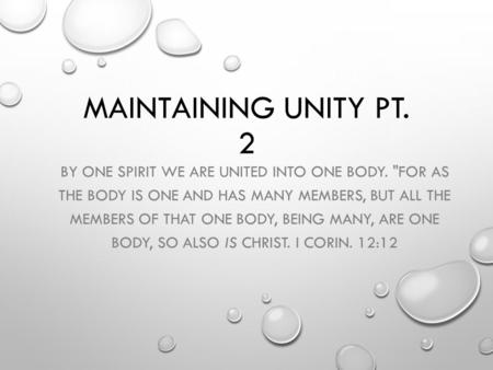 MAINTAINING UNITY PT. 2 BY ONE SPIRIT WE ARE UNITED INTO ONE BODY. FOR AS THE BODY IS ONE AND HAS MANY MEMBERS, BUT ALL THE MEMBERS OF THAT ONE BODY,