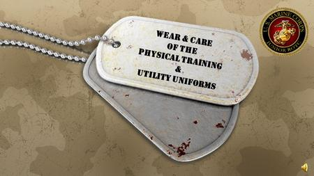 Lesson Objectives 1.Describe the Utility and Physical Training uniforms. 2.Demonstrate the proper wear and care of the Utility and Physical Training.