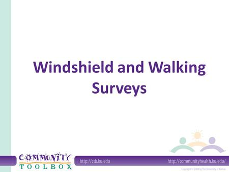 Windshield and Walking Surveys. Windshield surveys are systematic observations made from a moving vehicle. Walking surveys are systematic observations.