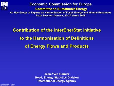 © OECD/IEA – 2009 Economic Commission for Europe Committee on Sustainable Energy Ad Hoc Group of Experts on Harmonization of Fossil Energy and Mineral.