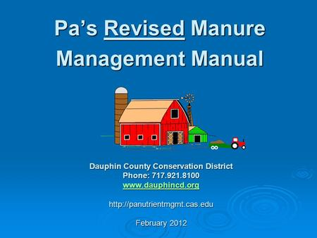 Pa's Revised Manure Management Manual Dauphin County Conservation District Phone: 717.921.8100   February.