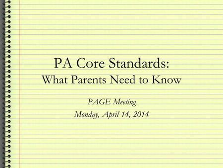 PA Core Standards: What Parents Need to Know PAGE Meeting Monday, April 14, 2014.