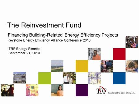 The Reinvestment Fund Financing Building-Related Energy Efficiency Projects Keystone Energy Efficiency Alliance Conference 2010 TRF Energy Finance September.