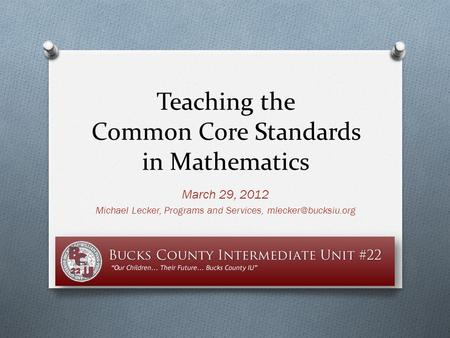 Teaching the Common Core Standards in Mathematics March 29, 2012 Michael Lecker, Programs and Services,