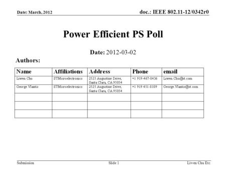 Doc.: IEEE 802.11-12/0342r0 SubmissionLiwen Chu Etc.Slide 1 Power Efficient PS Poll Date: 2012-03-02 Authors: Date: March, 2012.