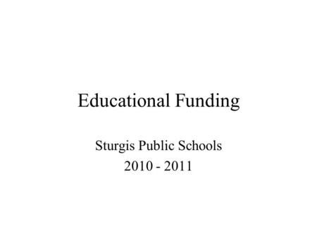 Educational Funding Sturgis Public Schools 2010 - 2011.