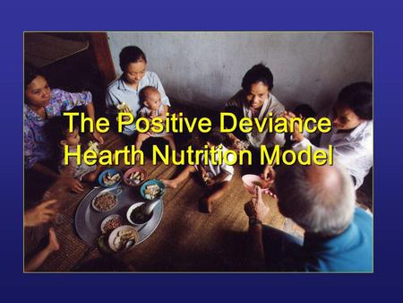 The Positive Deviance Hearth Nutrition Model. 2 Basic Causes -Resources and control (human, economic and organizational) -Resources and control (human,