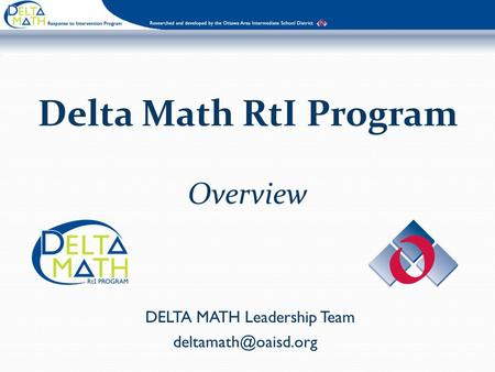 Delta Math RtI Program Overview DELTA MATH Leadership Team