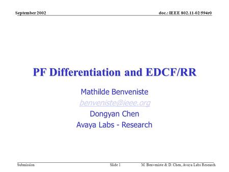 Doc.: IEEE 802.11-02/594r0 Submission September 2002 M. Benveniste & D. Chen, Avaya Labs ResearchSlide 1 PF Differentiation and EDCF/RR Mathilde Benveniste.