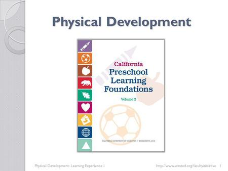 Physical Development Physical Development: Learning Experience 1