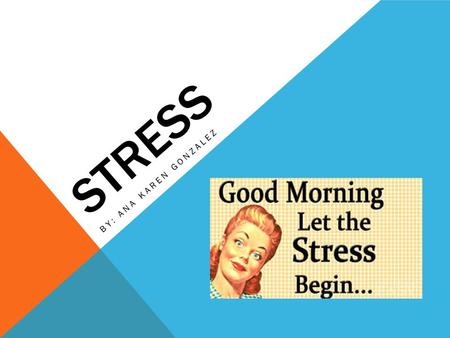 STRESS BY: ANA KAREN GONZALEZ. Physical stress is a reaction of the body to various triggers. some causes of physical stress could be from almost anything.