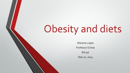 Obesity and diets Mariana Lopez Professor Ochoa 8th pd May 21, 2014.